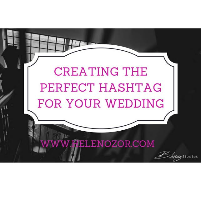 Creating the perfect hashtag for your wedding helen